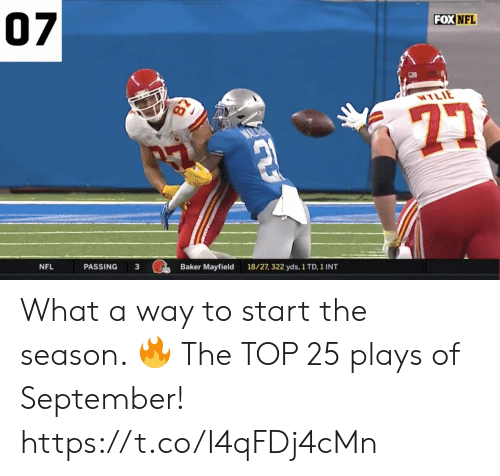 baker: 07  FOX NFL  WYLIE  Baker Mayfield  PASSING  3  18/27, 322 yds, 1 TD, 1 INT  NFL What a way to start the season. 🔥  The TOP 25 plays of September! https://t.co/I4qFDj4cMn