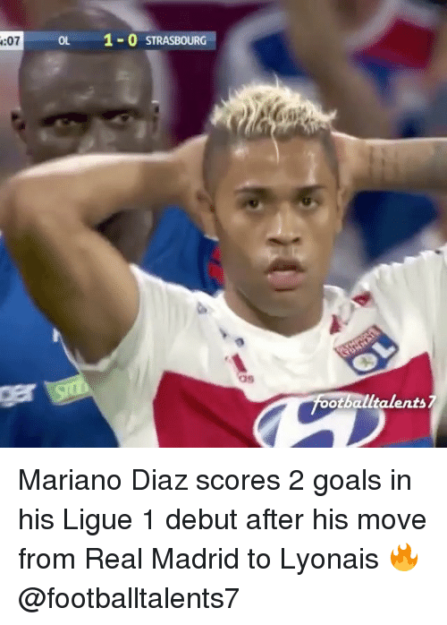 Goals, Memes, and Real Madrid: :07  oL  1-O STRASBOURG  otballtalents7 Mariano Diaz scores 2 goals in his Ligue 1 debut after his move from Real Madrid to Lyonais 🔥@footballtalents7