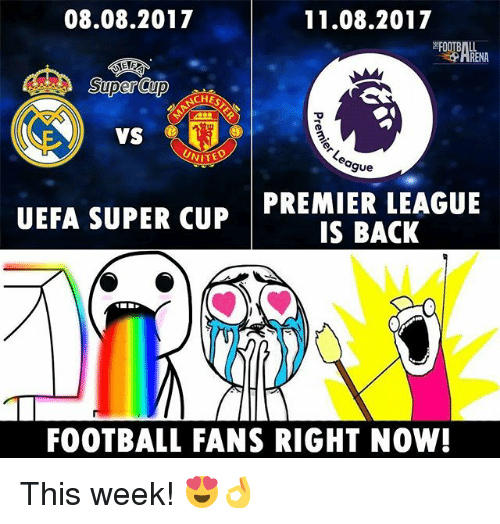 Football, Memes, and Premier League: 08.08.2017  11.08.2017  ARENA  Super Cup  CHES  NITED  gue  UEFA SUPER CUP PREMIER LEAGUE  IS BACK  FOOTBALL FANS RIGHT NOW! This week! 😍👌