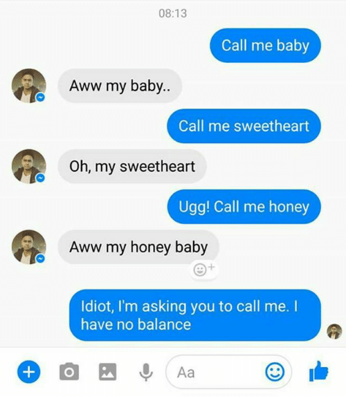 Sweethearted: 08:13  Call me baby  Aww my baby..  Call me sweetheart  Oh, my sweetheart  Ugg! Call me honey  Aww my honey baby  Idiot, I'm asking you to call me.  have no balance  0, Aa