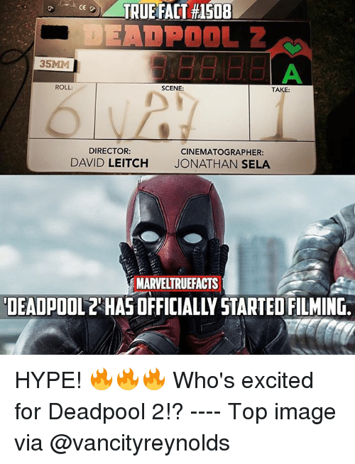 cinematographer: 08  DEADP00L  35MM  ROLL:  SCENE:  TAKE  DIRECTOR:  DAVID LEITCH  CINEMATOGRAPHER:  JONATHAN SELA  MARVELTRUEFACTS  DEADPOOL2'HAS OFFICIALLY STARTED FILMING HYPE! 🔥🔥🔥 Who's excited for Deadpool 2!? ---- Top image via @vancityreynolds