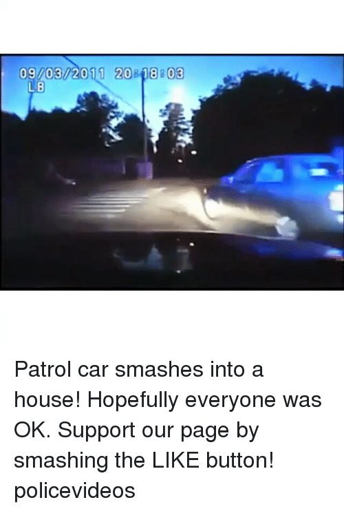 cars: 09/03/2011 20818803  LB Patrol car smashes into a house! Hopefully everyone was OK. Support our page by smashing the LIKE button! policevideos