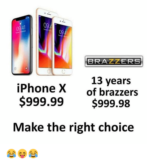 Iphone, Brazzers, and Make: 09  0941  09  BRAZZERS  13 years  $999.99$999.98  Make the right choice  iPhone X  of brazzers 😂😝😂
