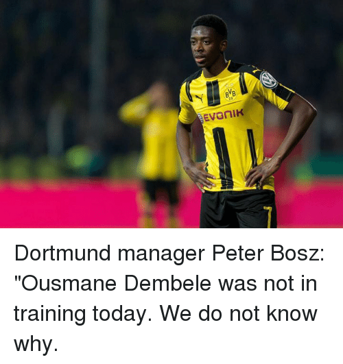 "Memes, Today, and 🤖: 09 Dortmund manager Peter Bosz: ""Ousmane Dembele was not in training today. We do not know why."