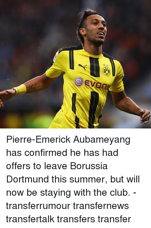 Club, Memes, and Summer: 09 Pierre-Emerick Aubameyang has confirmed he has had offers to leave Borussia Dortmund this summer, but will now be staying with the club. - transferrumour transfernews transfertalk transfers transfer