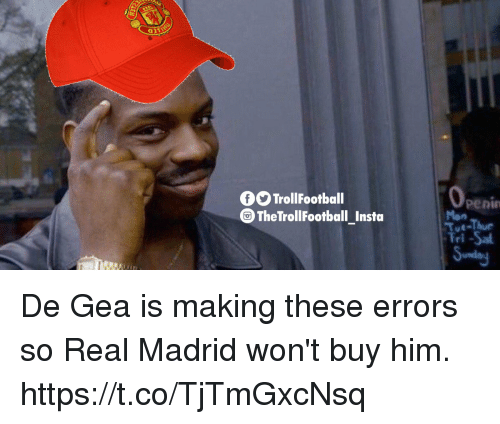 Memes, Real Madrid, and 🤖: 0O TrollFootball  0  penin  Mon  Tue-Thur  Tri-Sa  TheTrollFootball Insta De Gea is making these errors so Real Madrid won't buy him. https://t.co/TjTmGxcNsq