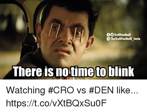 Memes, 🤖, and Cro: 0OTrollFootball  TheTrollFootball Insta  There is notime to blink Watching #CRO vs #DEN like... https://t.co/vXtBQxSu0F
