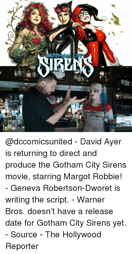 "sourcing: 1舉  GO  do-flo  仓""  .G @dccomicsunited - David Ayer is returning to direct and produce the Gotham City Sirens movie, starring Margot Robbie! - Geneva Robertson-Dworet is writing the script. - Warner Bros. doesn't have a release date for Gotham City Sirens yet. - Source - The Hollywood Reporter"