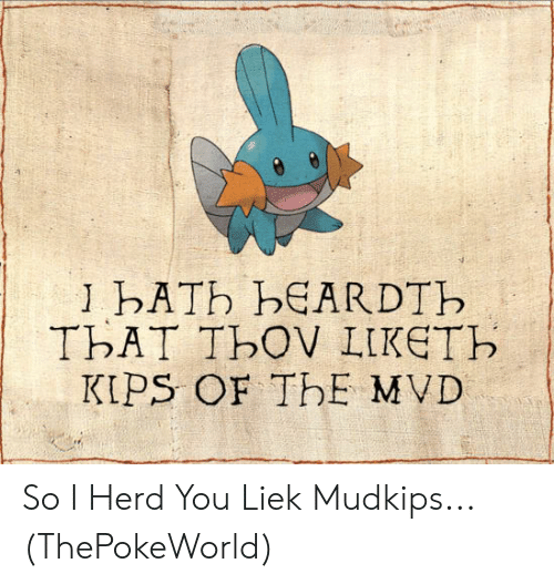Liek Mudkips: 1 БАТЬ ЬЕАRDTЬ  ТЬАТ ТЬОV LIKETH  КIPS OF ThЕ MVD So I Herd You Liek Mudkips... (ThePokeWorld)