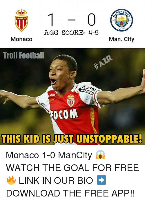 Memes, 🤖, and App: 1 0  ASMONACOFC  CITY  AGG SCORE: 4-5  Monaco  Man. City  Troll Football  EDCOM  THIS KID IS JUST UNSTOPPABLE! Monaco 1-0 ManCity 😱 WATCH THE GOAL FOR FREE 🔥 LINK IN OUR BIO ➡️ DOWNLOAD THE FREE APP!!