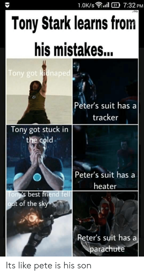 Pete: 1.0K/s  2 7:32 PM  Tony Stark learns from|  his mistakes...  Tony got kidnaped  Peter's suit has a  tracker  Tony got stuck in  the cold  Peter's suit has  heater  Tony's best friend fell  out of the sky  Reter's suit has  parachute Its like pete is his son
