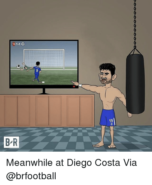 Diego Costa, Memes, and 🤖: 1-1  9  19  B R Meanwhile at Diego Costa Via @brfootball