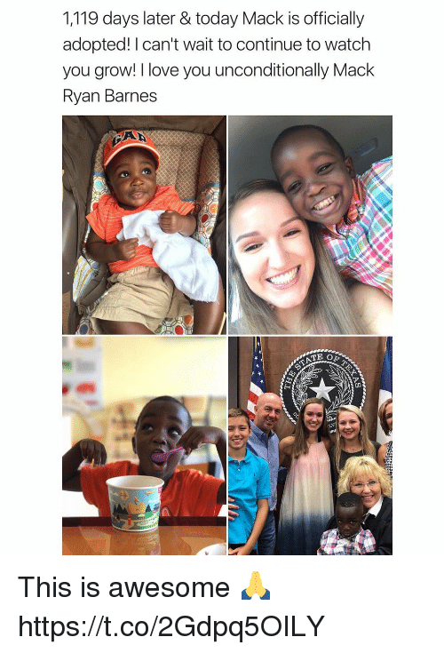 Macking: 1,119 days later & today Mack is officially  adopted! l can't wait to continue to watch  you grow! I love you unconditionally Mack  Ryan Barnes This is awesome 🙏 https://t.co/2Gdpq5OILY