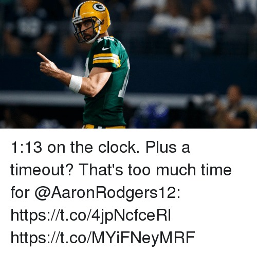 Clock, Memes, and Too Much: 1:13 on the clock. Plus a timeout?  That's too much time for @AaronRodgers12: https://t.co/4jpNcfceRl https://t.co/MYiFNeyMRF