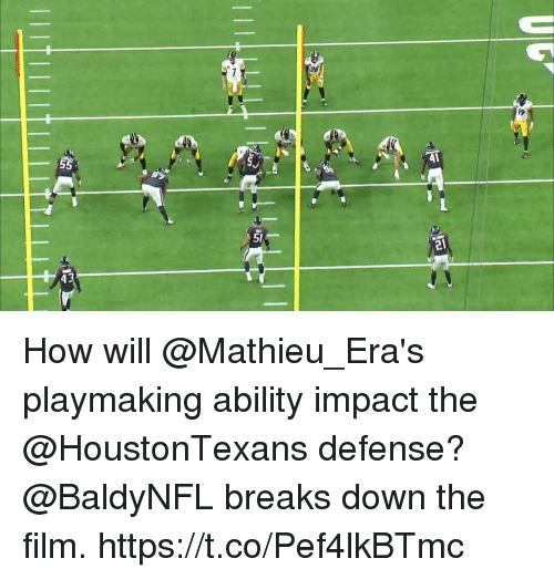 Memes, Ability, and Film: 1  19  41  51  21 How will @Mathieu_Era's playmaking ability impact the @HoustonTexans defense?  @BaldyNFL breaks down the film. https://t.co/Pef4lkBTmc