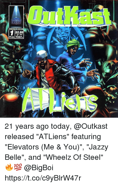 "OutKast, Today, and Steel: 1 $2.99  $1.50  Aug. Can. 21 years ago today, @Outkast released ""ATLiens"" featuring ""Elevators (Me & You)"", ""Jazzy Belle"", and ""Wheelz Of Steel"" 🔥💯 @BigBoi https://t.co/c9yBlrW47r"
