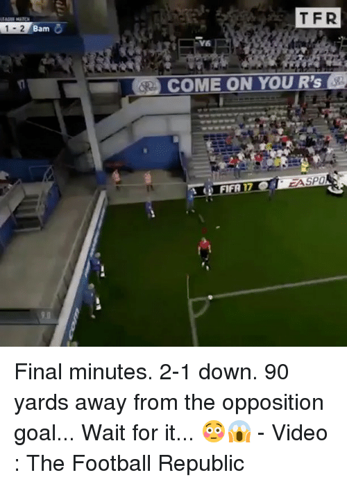 Football, Memes, and Goal: 1-2 Bam  TFR  V6  COME ON YOU  R's  IFA 17 Final minutes. 2-1 down. 90 yards away from the opposition goal... Wait for it... 😳😱 - Video : The Football Republic
