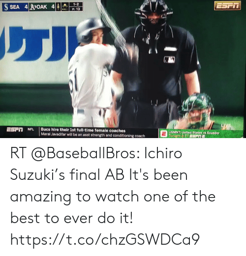 usmnt: 1-2  P: 13  | Bucs hire their 1st full-time female coaches  Maral Javadifar will be an asst strength and conditioning coach  USMNT: United States vs Ecuador  Tonight 8ET ESRTE  ESF. i  NFL RT @BaseballBros: Ichiro Suzuki's final AB   It's been amazing to watch one of the best to ever do it! https://t.co/chzGSWDCa9