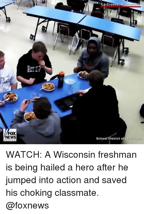 Memes, News, and School: 1:33 AM  FOX  NEWS  La Crosse  School District of La Cross WATCH: A Wisconsin freshman is being hailed a hero after he jumped into action and saved his choking classmate. @foxnews