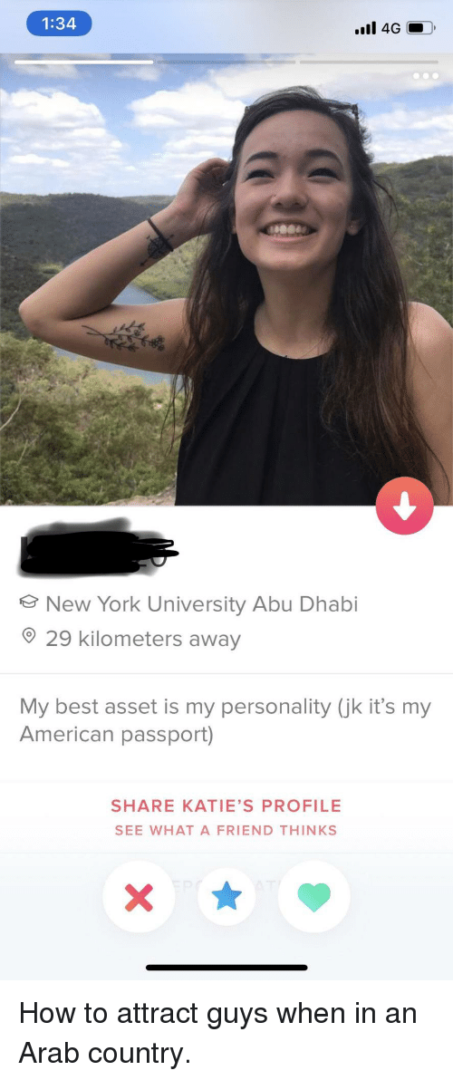 New York, American, and Best: 1:34  New York University Abu Dhabi  29 kilometers away  My best asset is my personality (jk it's my  American passport)  SHARE KATIE'S PROFILE  SEE WHAT A FRIEND THINKS How to attract guys when in an Arab country.