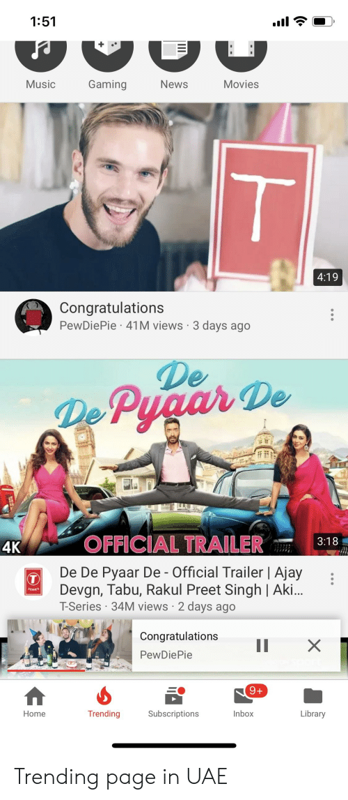 tabu: 1:51  Music  Gaming  News  Movies  4:19  Congratulations  PewDiePie 41M views 3 days ago  De  4K  OFFICIAL TRAILER  De De Pyaar De - Official Trailer | Ajay  Devgn, Tabu, Rakul Preet Singh | Ak.i.  T-Series 34M views 2 days ago  Congratulations X  PewDiePie  Trending  Subscriptions  Inbox  Library  Home Trending page in UAE