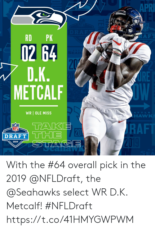 ole: 1  APR  IFL  RD PK  RAFT  2019  02 64  RE  OW  METCALF  WR OLE MISS  ATTLE  HAWK  TAKE  RAFT  NFL  DRAFT THE  20  2019  DRAFT With the #64 overall pick in the 2019 @NFLDraft, the @Seahawks select WR D.K. Metcalf! #NFLDraft https://t.co/41HMYGWPWM