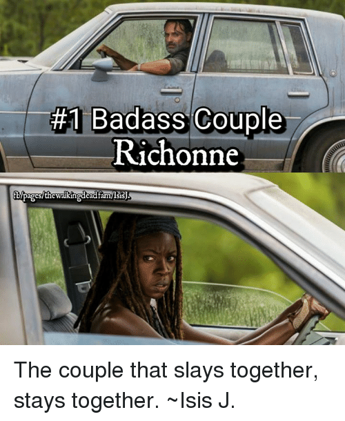 Badass Couples:  #1 Badass Couple  Richonne  Pages the walkingdeadram/lsis The couple that slays together, stays together. ~Isis J.