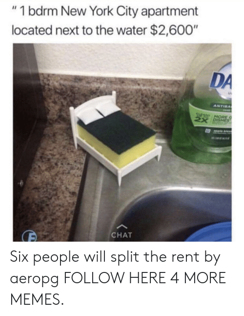 """Hore: """"1 bdrm New York City apartment  located next to the water $2,600""""  DA  ANTIBA  HORE  CHAT Six people will split the rent by aeropg FOLLOW HERE 4 MORE MEMES."""
