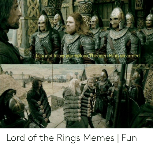 Funny Lord Of The Rings: 1 cannot ållo  en king so armed Lord of the Rings Memes   Fun