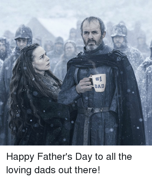 Dad, Fathers Day, and Game of Thrones:  #1  DAD Happy Father's Day to all the loving dads out there!