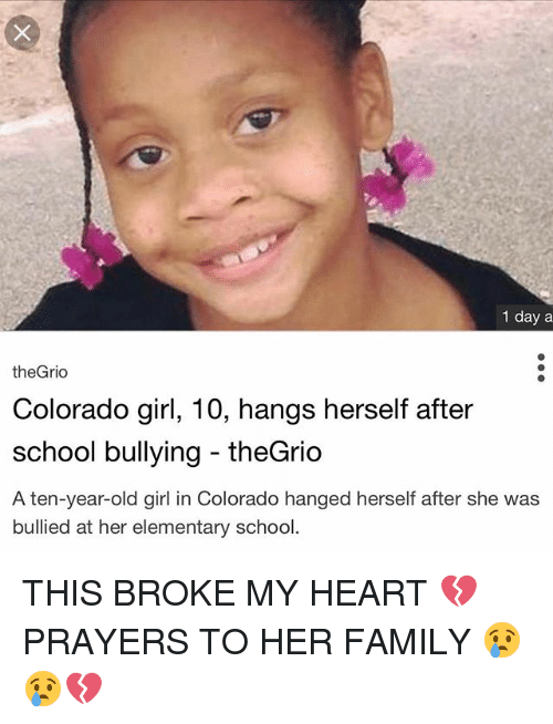 hanged: 1 day a  theGrio  Colorado girl, 10, hangs herself after  school bullying theGrio  A ten-vear-old girl in Colorado hanged herself after she was  bullied at her elementary school. THIS BROKE MY HEART 💔 PRAYERS TO HER FAMILY 😢😢💔