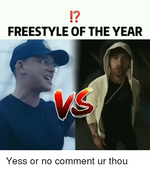 no comment: 1?  FREESTYLE OF THE YEAR Yess or no comment ur thou