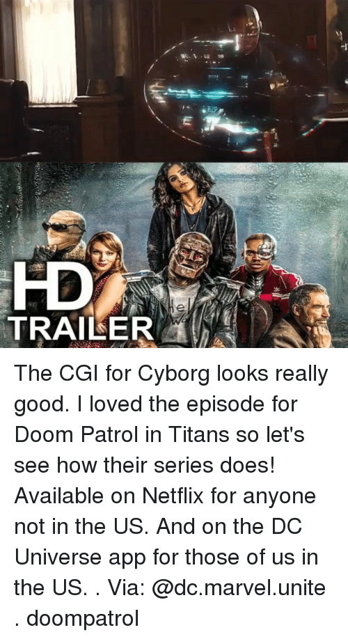 cyborg: -1  HD  TRAILER The CGI for Cyborg looks really good. I loved the episode for Doom Patrol in Titans so let's see how their series does! Available on Netflix for anyone not in the US. And on the DC Universe app for those of us in the US. . Via: @dc.marvel.unite . doompatrol