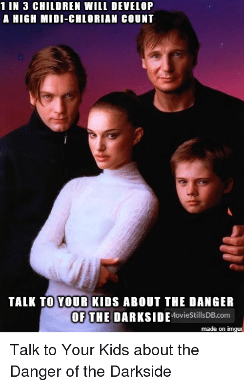Children, Imgur, and Kids: 1 IN 3 CHILDREN WILL DEVELOP  A HIGH MIDI-CHLORIAN COUNT  TALK TO YOUR KIDS ABOUT THE DANGER  OF THE  DARKSIDE  Movie StillsDB com  made on  imgur