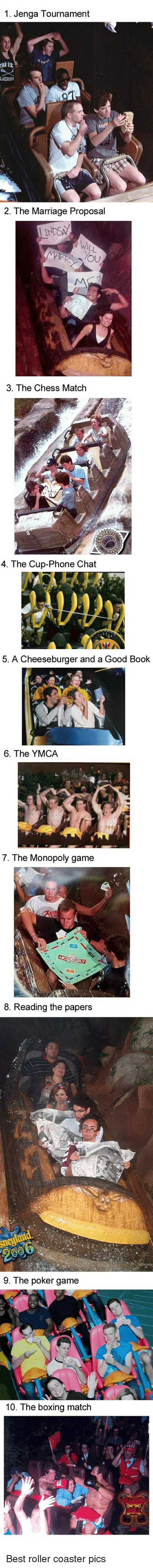 Boxing, Marriage, and Monopoly: 1. Jenga Tournament  2. The Marriage Proposal  3. The Chess Match  4. The Cup-Phone Chat  5. A Cheeseburger and a Good Book  6. The YMCA  7. The Monopoly game  8. Reading the papers  9. The poker game  10. The boxing match Best roller coaster pics