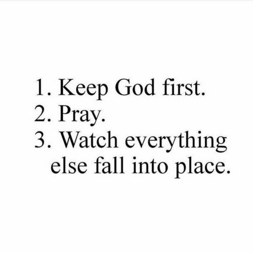 Fall, Memes, and Watch: 1. Keep God first.  2. Pray  3. Watch everything  else fall into place.