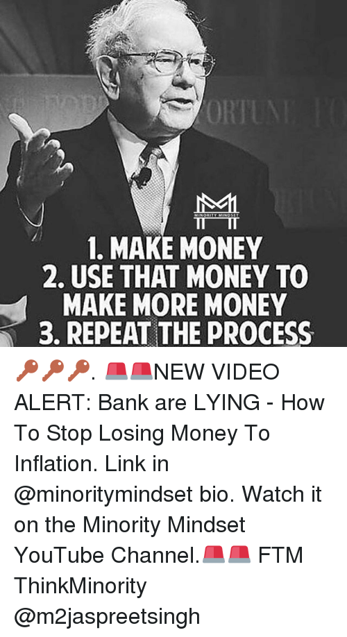 Memes, 🤖, and Linked In: 1. MAKE MONEY  2. USE THAT MONEY TO  MAKE MORE MONEY  3. REPEAT THE PROCESS 🔑🔑🔑. 🚨🚨NEW VIDEO ALERT: Bank are LYING - How To Stop Losing Money To Inflation. Link in @minoritymindset bio. Watch it on the Minority Mindset YouTube Channel.🚨🚨 FTM ThinkMinority @m2jaspreetsingh