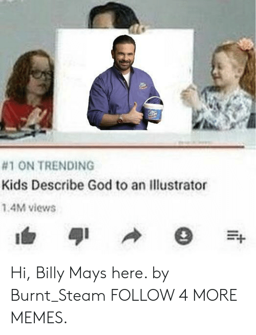 illustrator:  #1 ON TRENDING  Kids Describe God to an illustrator  1.4M views Hi, Billy Mays here. by Burnt_Steam FOLLOW 4 MORE MEMES.
