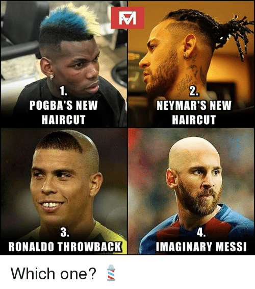 Haircut, Memes, and Messi: 1.  POGBA'S NEW  HAIRCUT  2.  NEYMAR'S NEW  HAIRCUT  3.  RONALDO THROWBACK  4.  IMAGINARY MESSI Which one? 💈