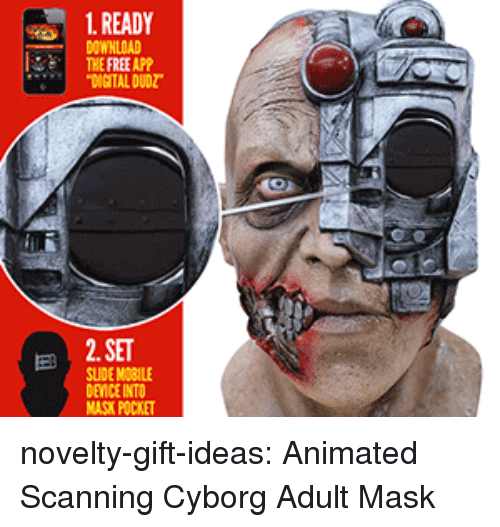 cyborg: 1. READY  DOWNLOAD  THE FREE APP  DIGITAL DUDZ  2. SET  SUIDE MOBILE  DEVICE INTO  K POCKET novelty-gift-ideas:  Animated Scanning Cyborg Adult Mask