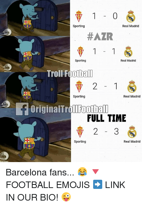 Barcelona, Football, and Memes: 1  Real Madrid  Sporting  #AZR  Real Madrid  Sporting  Troll Football  Real Madrid  Sporting  OriginalTrollFootball  FULL TIME  V 2  Sporting  Real Madrid Barcelona fans... 😂 🔻FOOTBALL EMOJIS ➡️ LINK IN OUR BIO! 😜