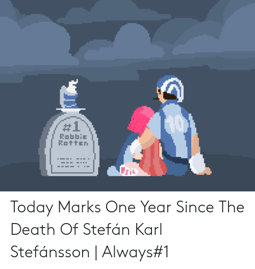 robbie rotten:  #1  RobbiE  Rotten Today Marks One Year Since The Death Of Stefán Karl Stefánsson | Always#1