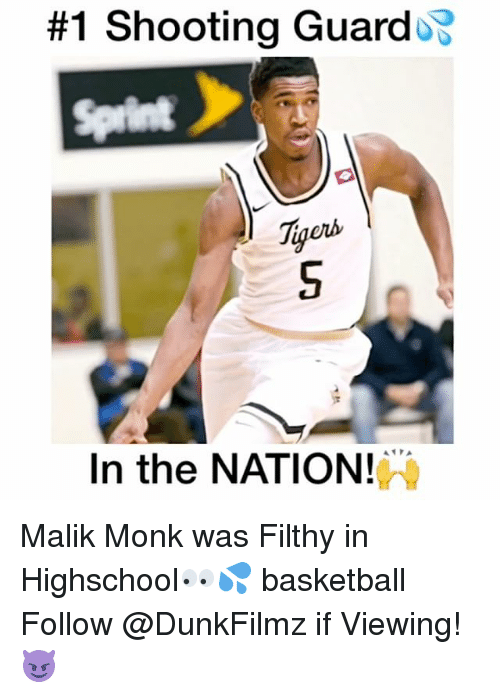 Basketball, Memes, and Tiger:  #1 Shooting GuardoB  Tigers  In the NATION! Malik Monk was Filthy in Highschool👀💦 basketball Follow @DunkFilmz if Viewing!😈
