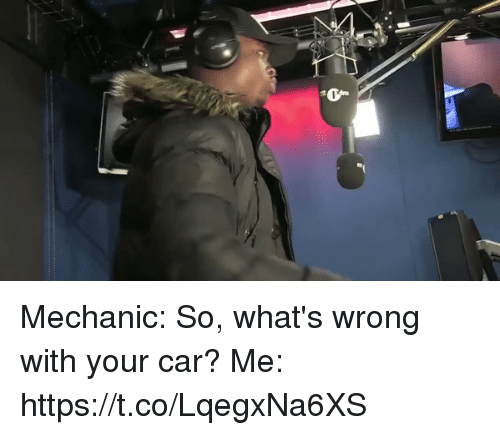 Mechanic, Hood, and Car: 1 t Mechanic: So, what's wrong with your car?  Me: https://t.co/LqegxNa6XS