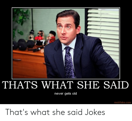 Thats What She Said Jokes: 1%  THATS WHAT SHE SAID  never gets old  motifake.com That's what she said Jokes