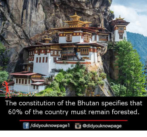 Bhutan: 1  The constitution of the Bhutan specifies that  60% of the country must remain forested  f/didyouknowpagel@didyouknowpage