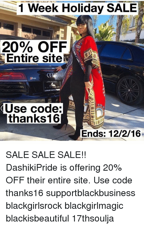 Memes, 🤖, and Sites: 1 Week Holiday SALE  20% OFF  Entire site  R.CALAMALAL  LUXURTMOTOR  Use code:  thanks 16  Ends: 12/2/16 SALE SALE SALE!! DashikiPride is offering 20% OFF their entire site. Use code thanks16 supportblackbusiness blackgirlsrock blackgirlmagic blackisbeautiful 17thsoulja