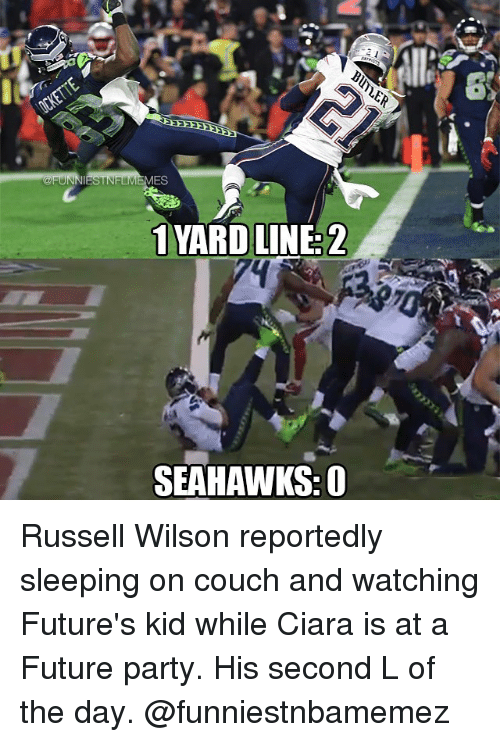 Ciara, Nfl, and Russell Wilson: 1 YARD LINE: 2  SEAHAWKS: 0 Russell Wilson reportedly sleeping on couch and watching Future's kid while Ciara is at a Future party. His second L of the day. @funniestnbamemez