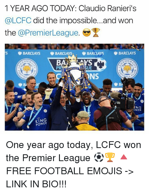 Lcfc: 1 YEAR AGO TODAY: Claudio Ranieri's  @LCFC did the impossible...and won  the  @Premier League  s BARCLAYS  BARCLAYs. BARCLAYS  BARCLAYS  NG  OWER  POWER One year ago today, LCFC won the Premier League ⚽️🏆 🔺FREE FOOTBALL EMOJIS -> LINK IN BIO!!!