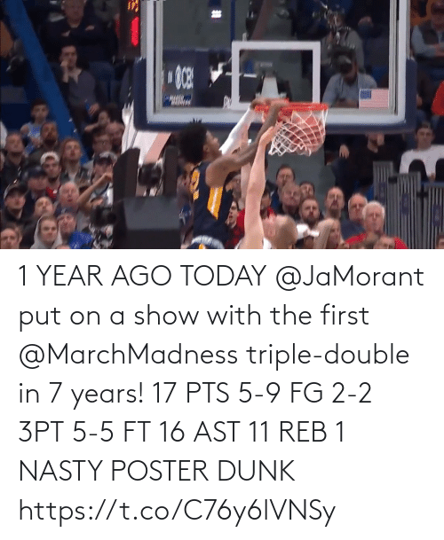 triple double: 1 YEAR AGO TODAY @JaMorant put on a show with the first @MarchMadness triple-double in 7 years!   17 PTS 5-9 FG 2-2 3PT 5-5 FT 16 AST 11 REB 1 NASTY POSTER DUNK   https://t.co/C76y6lVNSy